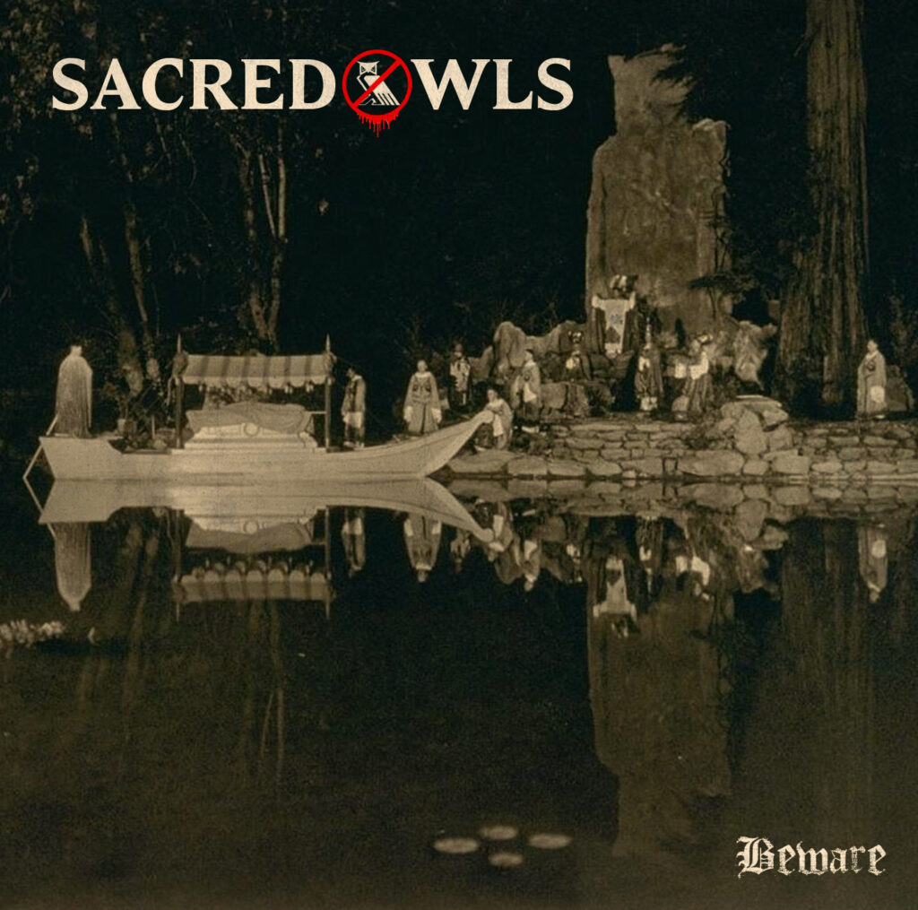 Sacred Owls Return With Beware!